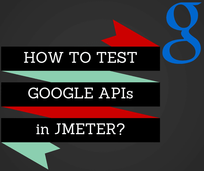 How to test Google APIs in JMeter