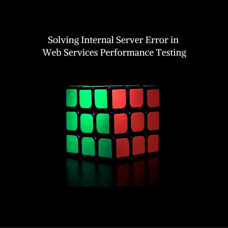 Solving Internal Server Error in Web Services Performance Testing