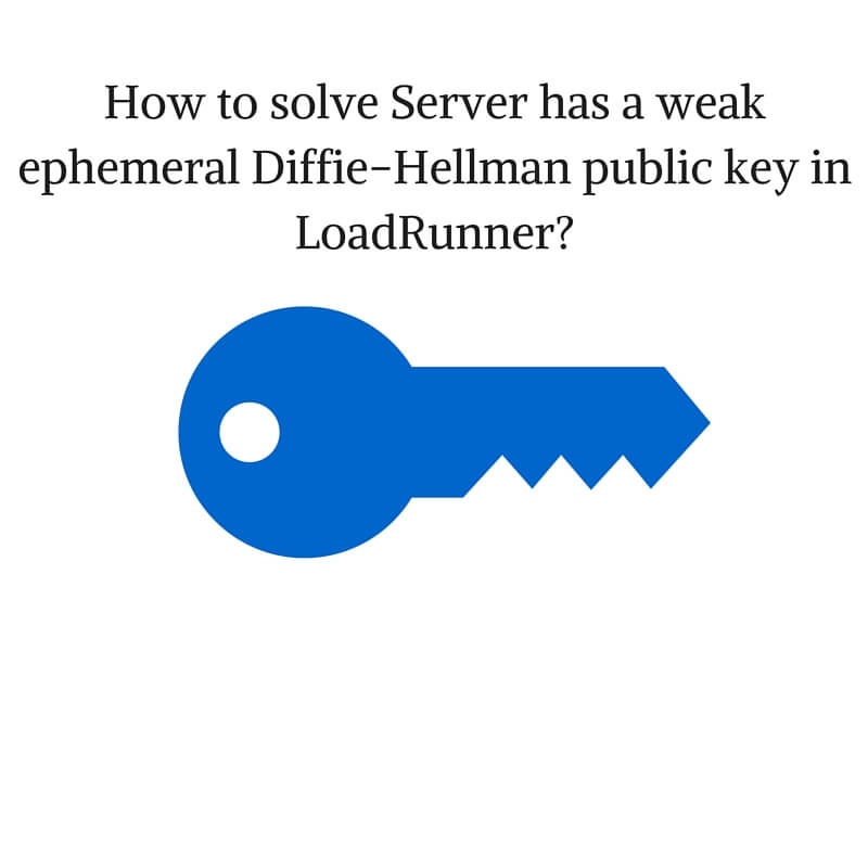 How to solve Server has a weak ephemeral Diffie-Hellman public key in LoadRunner