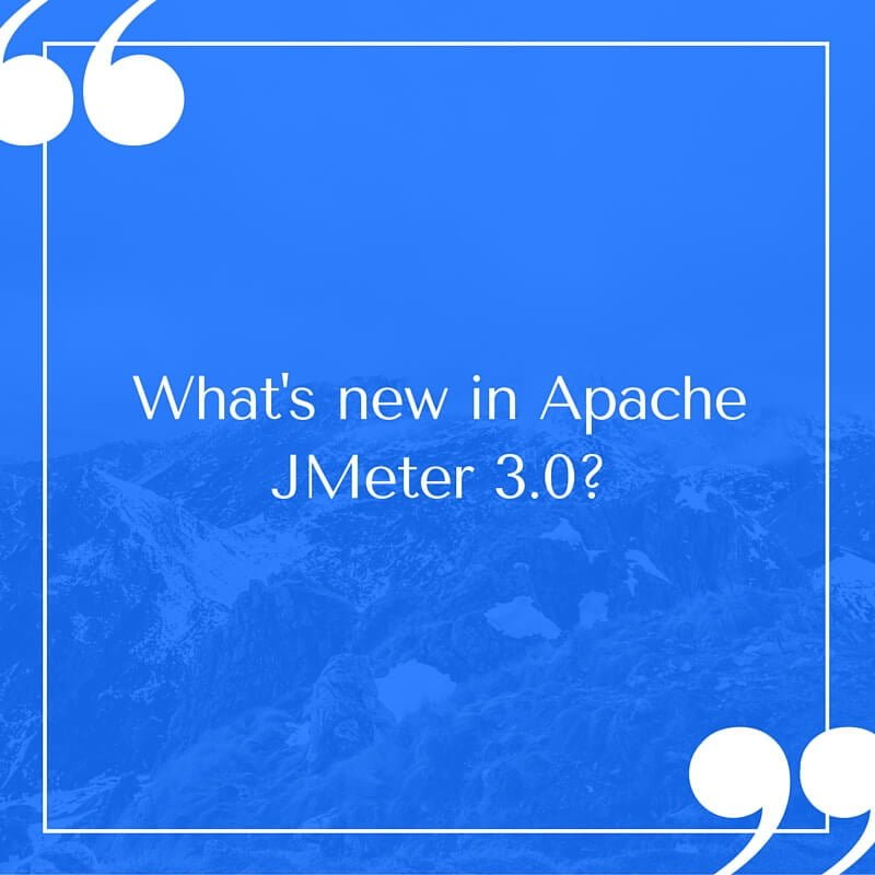 What's new in Apache JMeter 3.0
