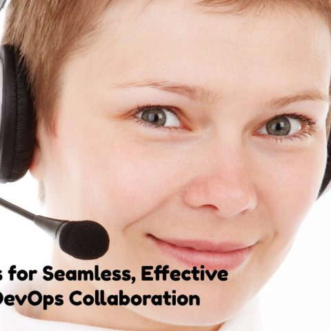 Tips for Seamless, Effective DevOps Collaboration
